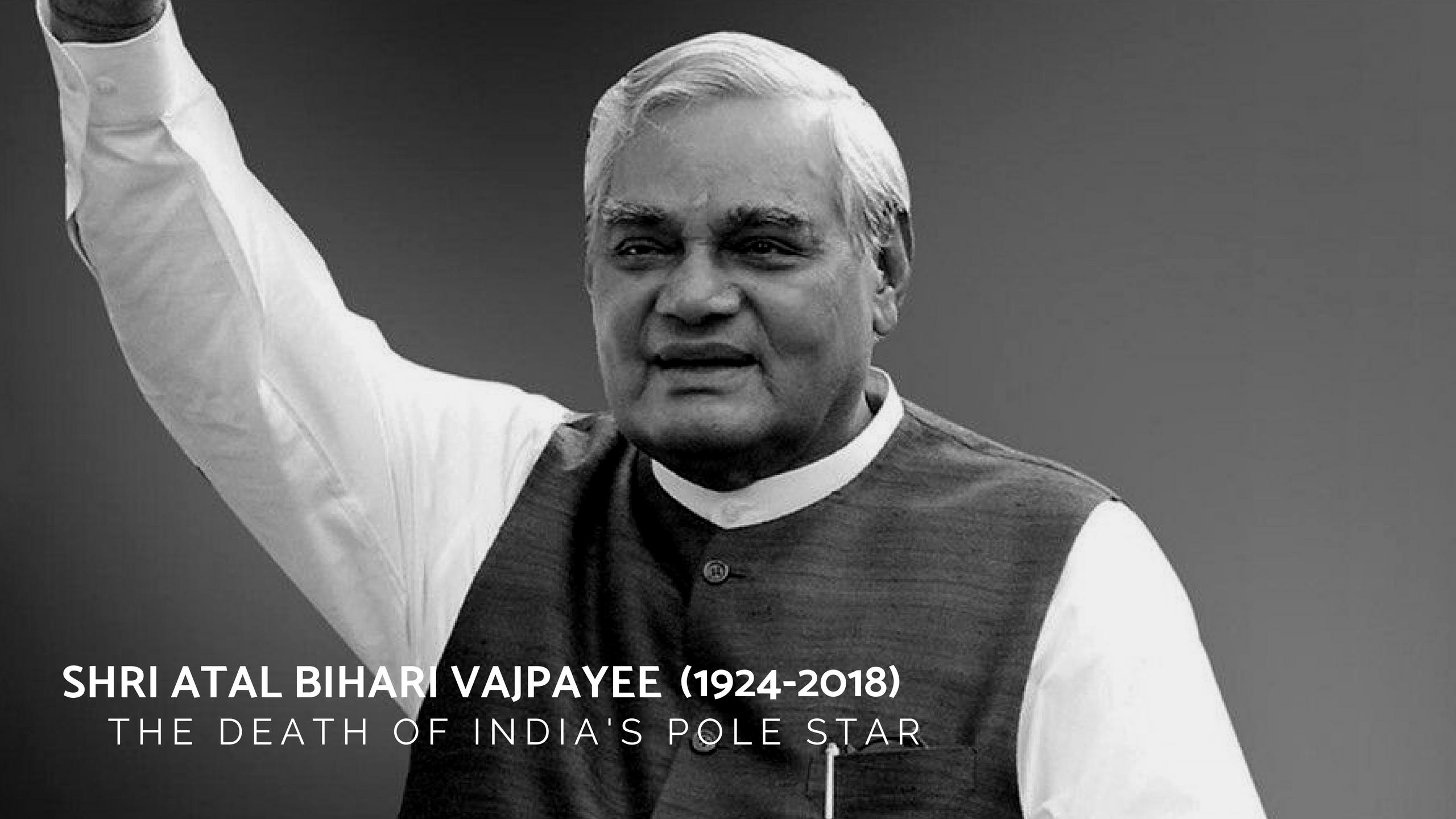 Atal Bihari Vajpayee: The Death of India's Pole Star