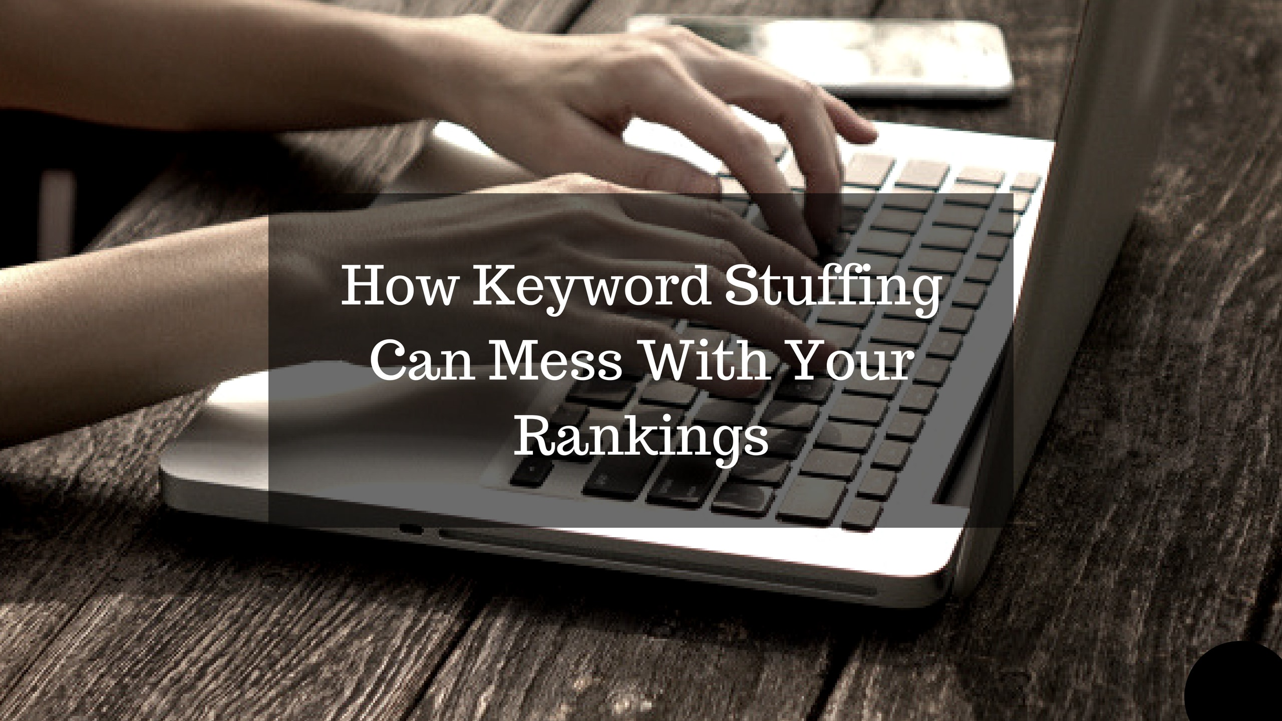How Keyword Stuffing Can Mess With Your Rankings