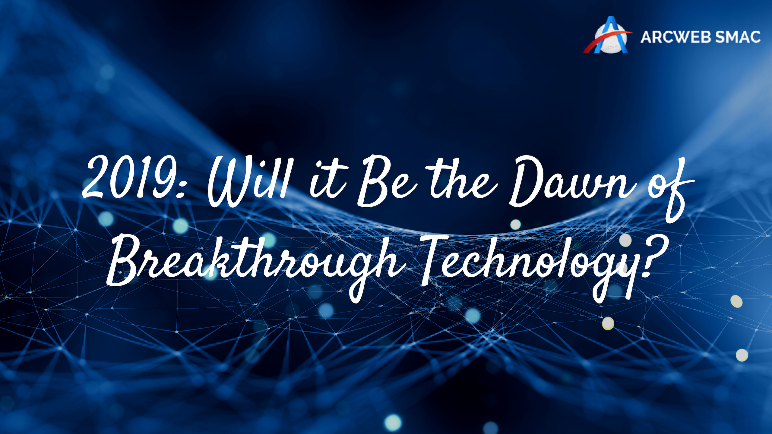 2019: Will it Be the Dawn of Breakthrough Technology?